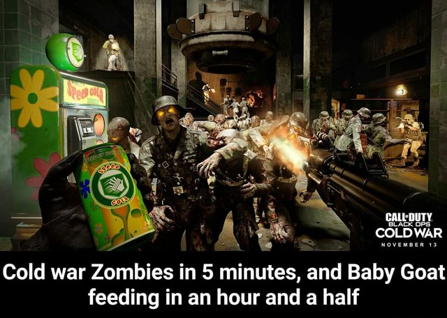 BLACK DUTY COLD WAR Cold war Zombies in 5 minutes, and Baby Goat feeding in an hour and a half Cold war Zombies in 5 minutes, and Baby Goat feeding in an hour and a half memes