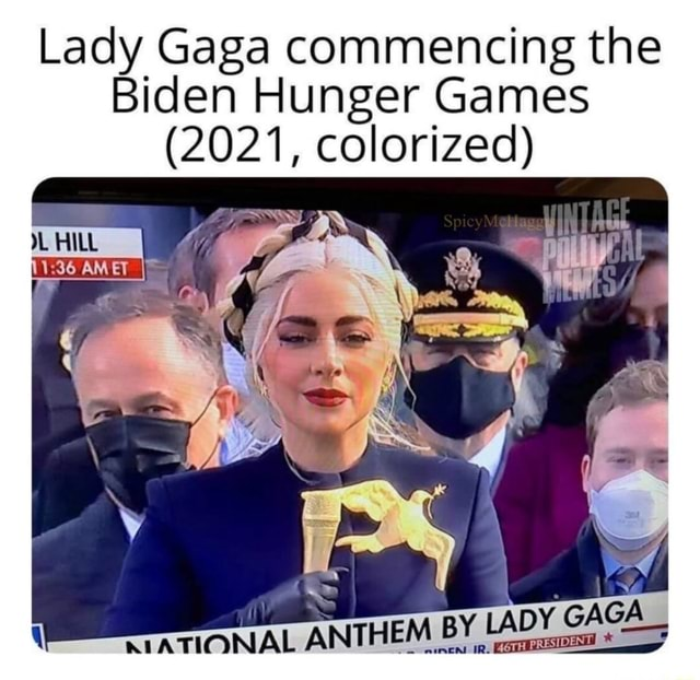 Lady Gaga commencing the Biden Hunger Games 2021, colorized HILL Y GA RIATIONAL ANTHEM BY LADY S meme