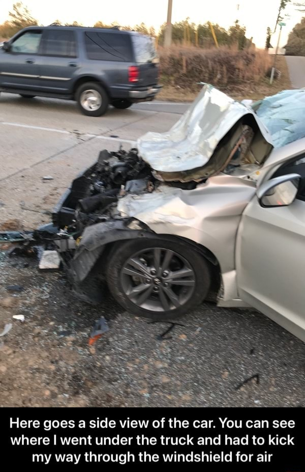 SSS Here goes a side view of the car. You can see where I went under the truck and had to kick my way through the windshield for air Here goes a side view of the car. You can see where I went under the truck and had to kick my way through the windshield for air meme