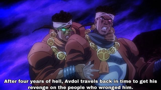 After four years of hell, Avdol travels back in time to get his revenge on the people who wronged him memes