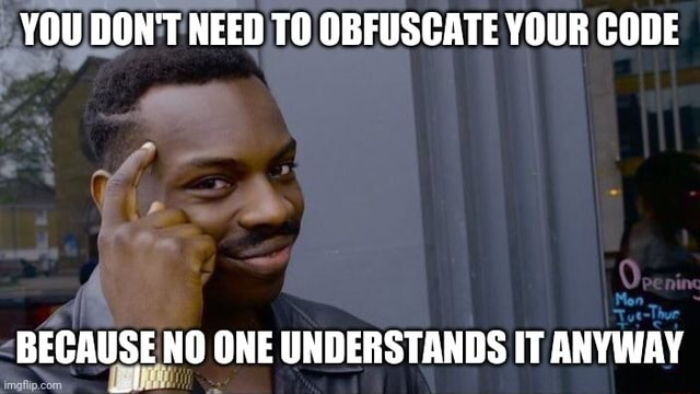 YOU DON'T NEED TO OBFUSCATE YOUR CODE BECAUSE NO ONE UNDERSTANDS IT ANYWAY meme