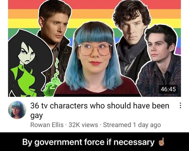 36 tv characters who should have been gay Rowan Ellis views Streamed 1 day ago By government force if necessary By government force if necessary meme