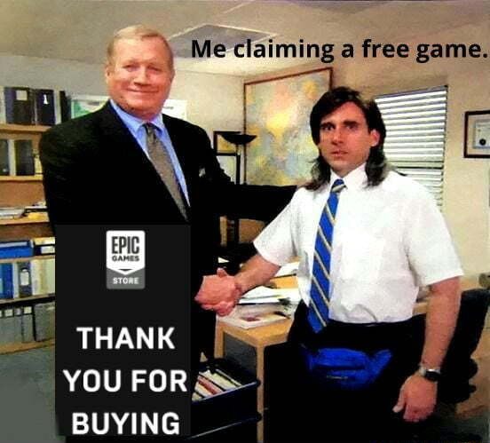 Epic games Me claiming free game. THANK YOU FOR BUYING meme