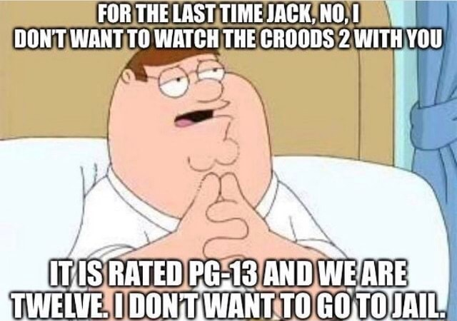 FOR THE LAST TIME JACK. NO, DON'T WANT TO WATCH THE CROODS 2 WITH YOU ARE memes