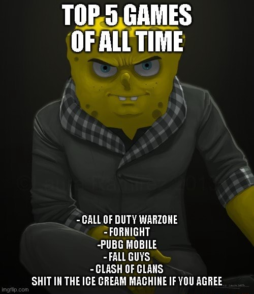 TOP 5 GAMES OF ALL TIME CALL OF DUTY WARZONE FORKIGHT PUBG MOBILE FALL GUYS CLASH OF CLANS SHIT IH THE IGE CREAM MAGHINE IF YOU AGREE meme