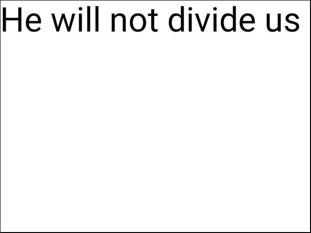 He will not divide us memes