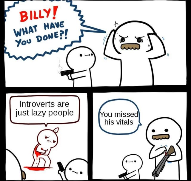 Introverts are just lazy people ou missed his vitals meme