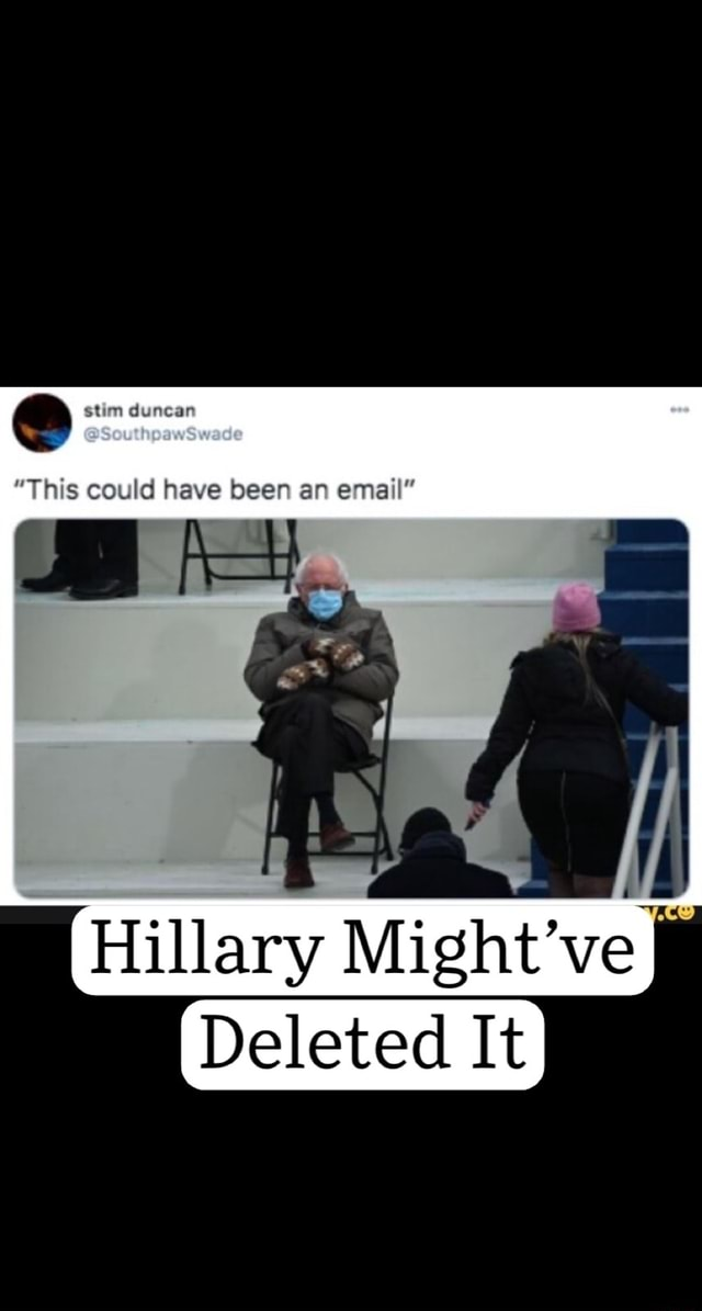 This could have been an email Hillary Might've Deleted It meme