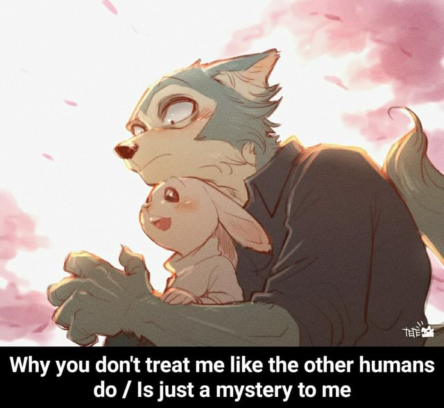 Why you do not treat me like the other humans do Is just a mystery to me Why you do not treat me like the other humans do Is just a mystery to me meme