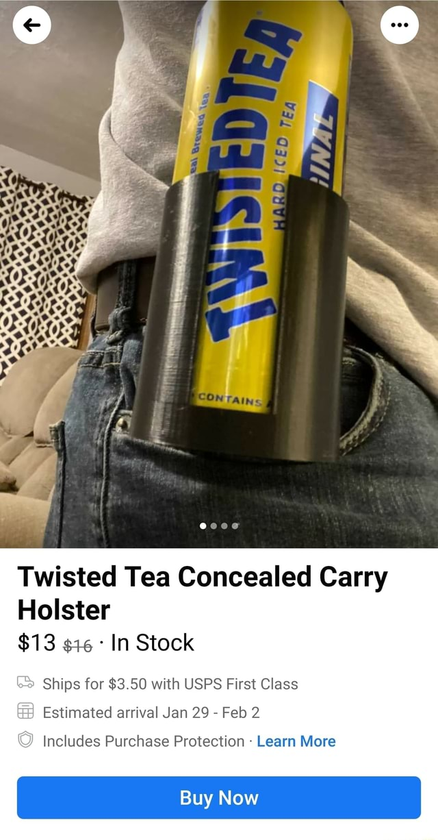 Twisted Tea Concealed Carry Holster $13 In Stock Ships for $3.50 with USPS First Class Estimated arrival Jan 29 Feb 2 Includes Purchase Protection Learn More Buy Now meme