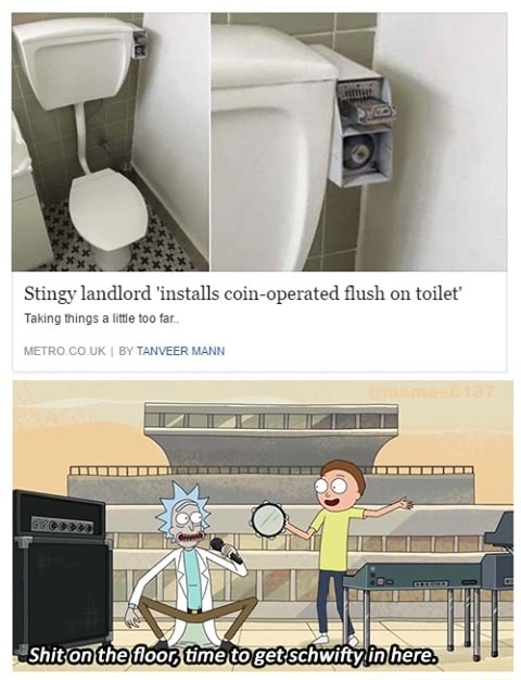 Stingy landlord installs coin operated flush on toilet Taking things too far. VEER MANN Shit an time here meme