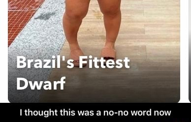 Brazil's Fittest Dwarf thought this was a no no word now I thought this was a no no word now memes