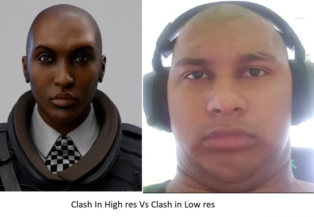 Clash In High res Vs Clash in Low res memes