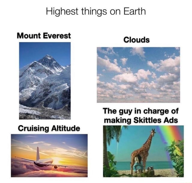 Highest things on Earth Mount Everest Clouds The guy in charge of making Skittles Ads Cruising meme