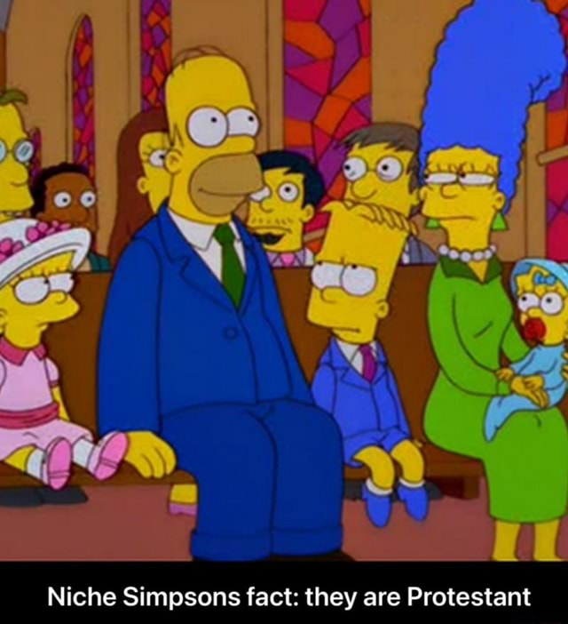 See Niche Simpsons fact they are Protestant Niche Simpsons fact they are Protestant memes