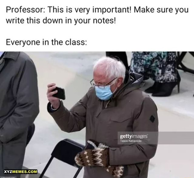 Professor This is very important Make sure you write this down in your notes gettyimages Everyone in the class memes