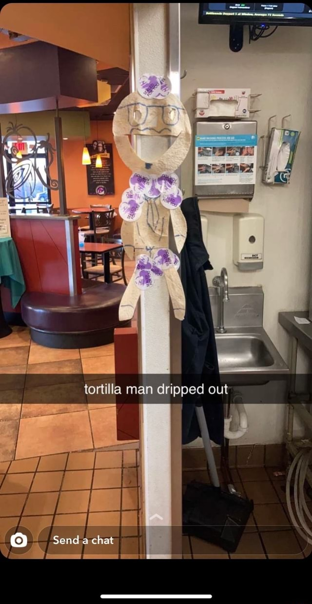 Tortilla man dripped out Send a chat memes
