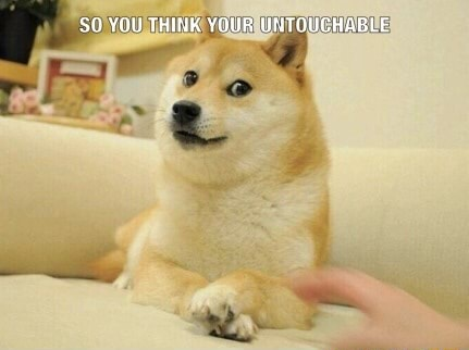 $O YOU THINK YOUR UNTOUCHABLE memes