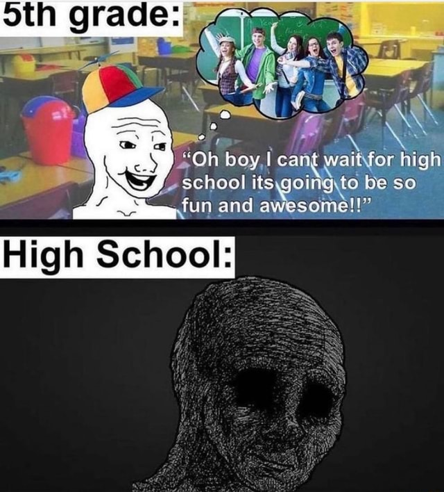 'Oh boy, can high school to be so fun and awesome High School meme