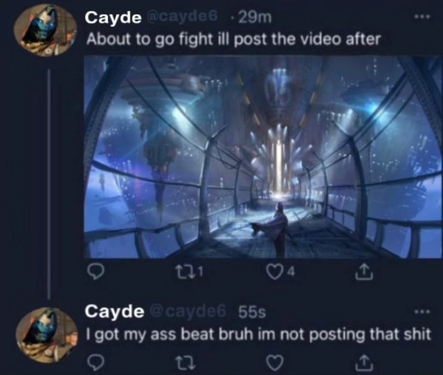 Cayde About to go fight ill post the after wt  and  Cayde I got my ass beat bruh im not posting that shit meme