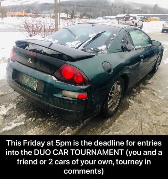 This Friday at is the deadline for entries into the DUO CAR TOURNAMENT you and a friend or 2 cars of your own, tourney in comments This Friday at 5pm is the deadline for entries into the DUO CAR TOURNAMENT you and a friend or 2 cars of your own, tourney in comments memes