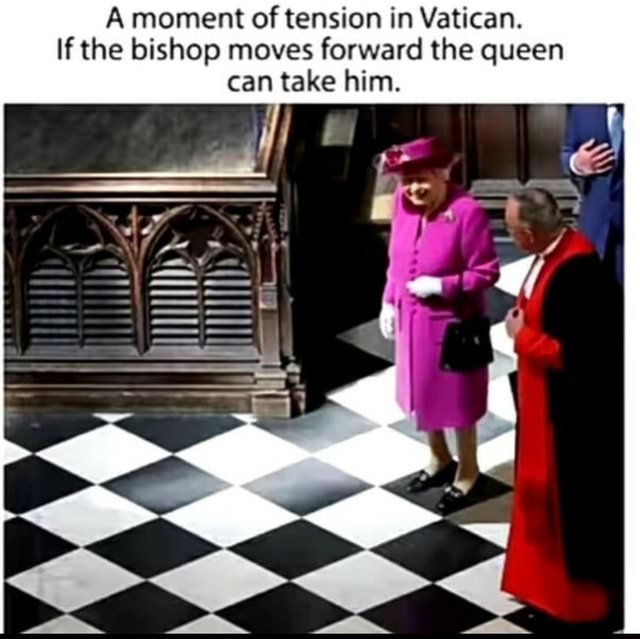 A moment of tension in Vatican. If the bishop moves forward the queen can take him. II memes