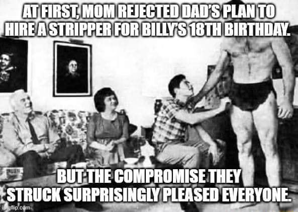 FIRST MOM REJECTED DAD'S PLAN HIRE STRIPPER, FOR BILLY'S 18TH BIRTHDAY. BUT THE GOMPROMISE THEY STRUCK SURPRISINGLY PLEASED EVERYONE memes