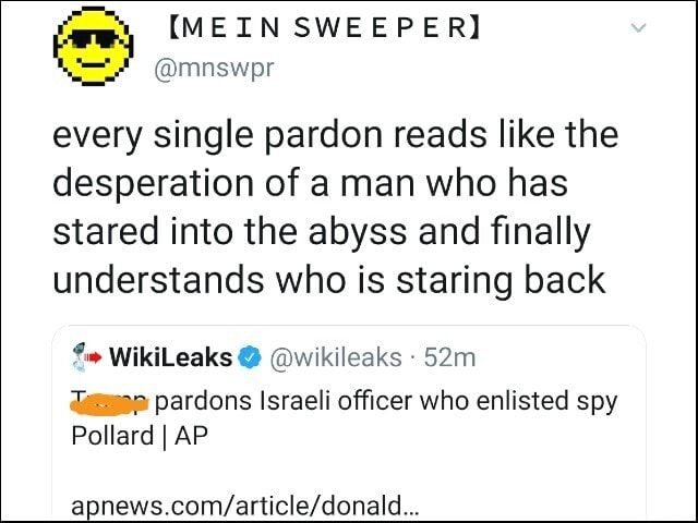 Every single pardon reads like the desperation of a man who has stared into the abyss and finally understands who is staring back WikiLeaks  wikileaks pardons Israeli officer who enlisted spy Pollard I AP memes