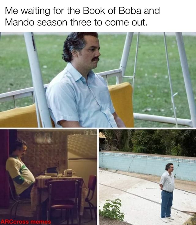 Me waiting for the Book of Boba and Mando season three to come out memes
