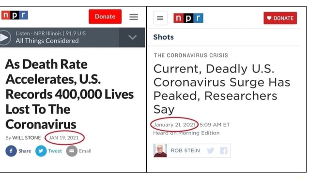I Shots Listen NPR Illinc All Things Considered DONATE THE CORONAVIRUS CRISIS As Death Rate Current, Deadly U.S. Accelerates, US Coronavirus Surge Has Records 400,000 Lives I Peaked, Researchers Lost To The Say Coronavirus January AM er WILL STONE rare weet Email ROB STEIN meme