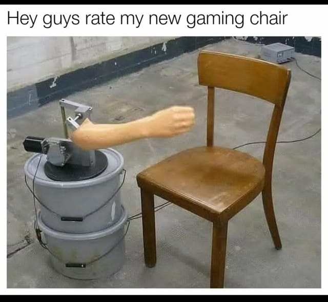 He Hey guys rate my new gaming chair IN memes