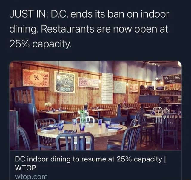 JUST IN D.C. ends its ban on indoor dining. Restaurants are now open at 25% capacity. DC indoor dining to resume at 25% capacity I WTOP ie memes