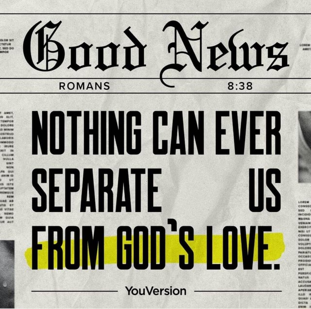 NOTHING CAN EVER SEPARATE. US FROM Youversion meme