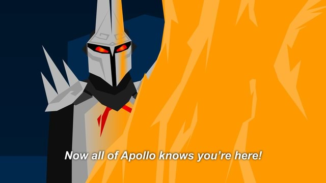 Now all of Apollo knows you're here memes