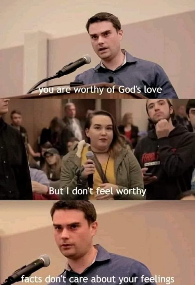 Worthy of God's love But I do not feel worthy care about your feel gs memes