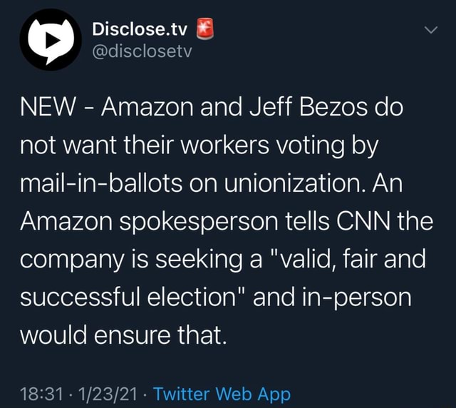 Disclose.tv disclosetv NEW Amazon and Jeff Bezos do not want their workers voting by mail in ballots on unionization. An Amazon spokesperson tells CNN the company is seeking a valid, fair and successful election and in person would ensure that meme