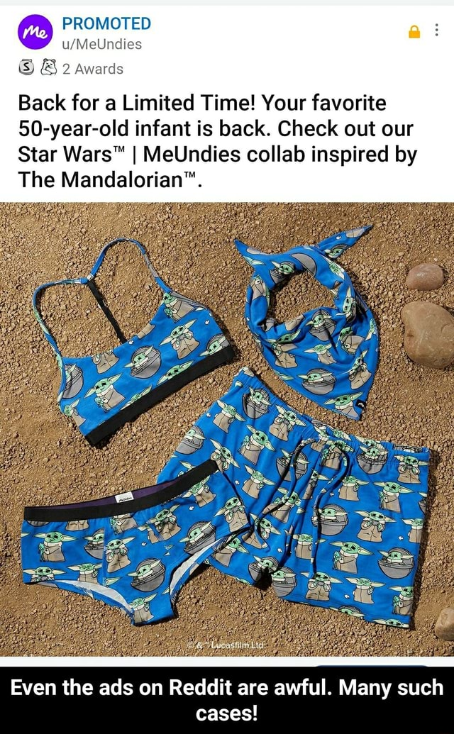 PROMOTED 2 Awards Back for a Limited Time Your favorite 50 year old infant is back. Check out our Star I MeUndies collab inspired by The Even the ads on Reddit are awful. Many such cases Even the ads on Reddit are awful. Many such cases memes