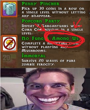 Pick up 30 coins in a Row on SinGLE LEVEL WitHoUT LETTinG any DiSAPPEAR. Benny Party, Dereat GaRGANTUARS Gonn Gok nissi'ec In SincLe LEVEL Compuere a TImE wirwour pLantine MusuRooms. Survive 20 waves oF PURE Zomsit FEROGITY memes