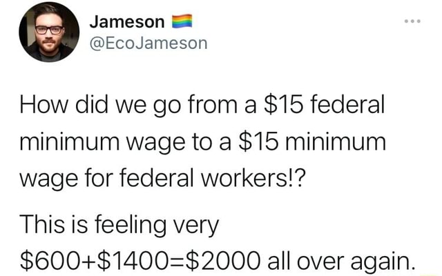 How did we go from a $15 federal minimum wage to a $15 minimum wage for federal workers This is feeling very all over again meme