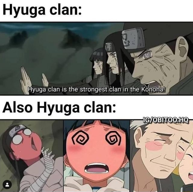 Hyuga clan BB we 4 WHyuga clan is the strongest clan in the Konohal Also Hyuga clan meme