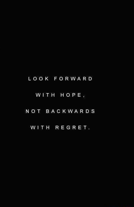 LOOK FORWARD WITH HOPE, NOT BACKWARDS WITH REGRET memes