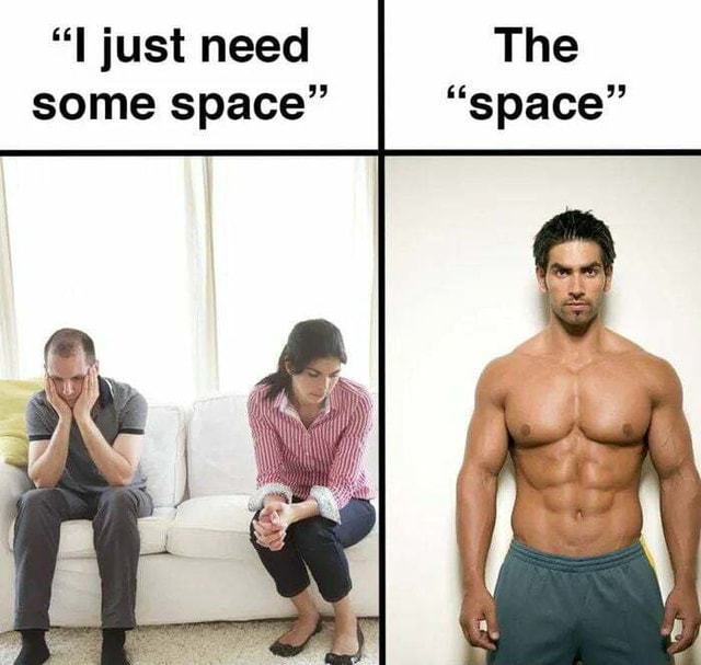 Oh girl I just need The some space space memes