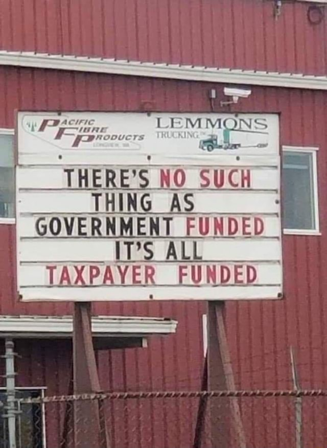 THERE'S AS THING AS GOVERNMENT FUNDED ies AL TAXPAYER FUNDED meme