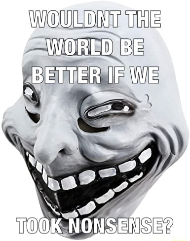 VOULDNT THE WORLD BE BETTER IF WE memes