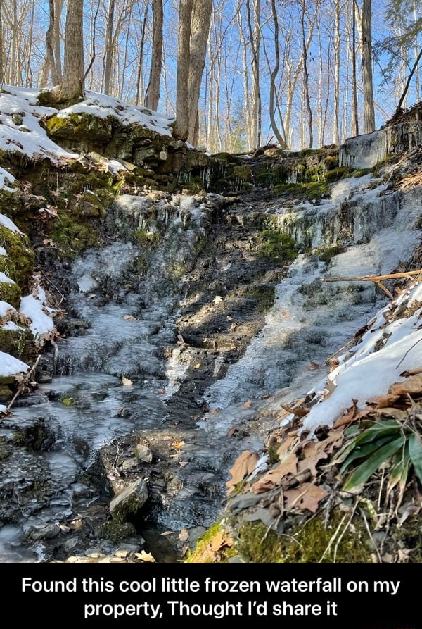 Found this cool little frozen waterfall on my property, Thought I'd share it Found this cool little frozen waterfall on my property, Thought I'd share it meme