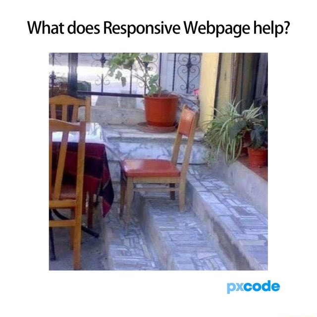 What does Responsive Webpage help pxcode memes