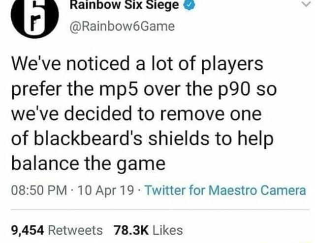 Rainbow six siege r Rainbow6Game We've noticed a lot of players prefer the over the so we've decided to remove one of blackbeard's shields to help balance the game PM 10 Apr 19  Twitter for Maestro Camera meme