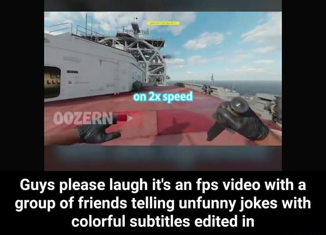 Ax speed Guys please laugh it's an fps with a group of friends telling unfunny jokes with colorful subtitles edited in  Guys please laugh it's an fps with a group of friends telling unfunny jokes with colorful subtitles edited in meme