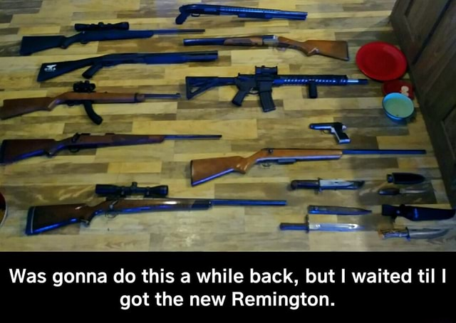 Was gonna do this a while back, but I waited til I I got the new Remington.  Was gonna do this a while back, but I waited til I got the new Remington memes