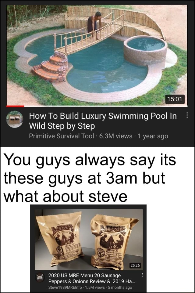 How To Build Luxury Swimming Pool In Wild Step by Step Primitive Survival Tool 6.3M views  1 year ago You guys always Say its these guys at but what about steve 2020 US MRE Menu 20 Sausage Peppers  and  Onions Review  and  2019 Ha memes